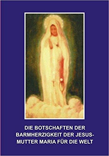 die botschaften der barmherzigkeit der jesusmutter maria fuer die welt